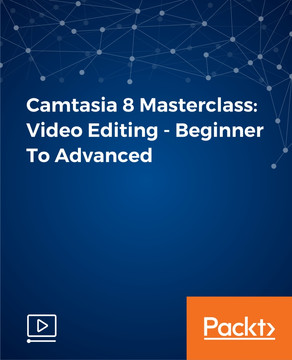 Camtasia 8 Masterclass: Video Editing - Beginner To Advanced