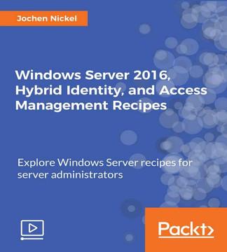 Windows Server 2016, Hybrid Identity, and Access Management Recipes