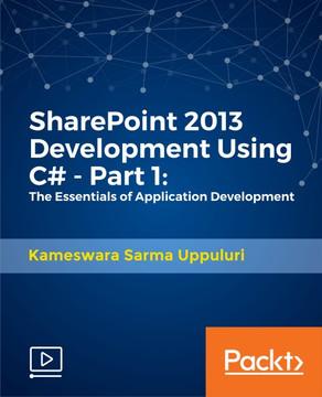 SharePoint 2013 Development Using C# - Part 1: The Essentials of Application Development