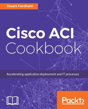 Cisco ACI Cookbook [Book]