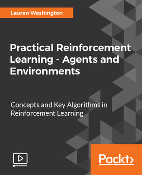 Practical Reinforcement Learning - Agents and Environments