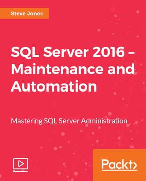 SQL Server 2016 – Maintenance and Automation