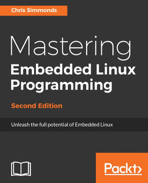 Mastering Embedded Linux Programming - Second Edition [Book]