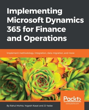 Implementing Microsoft Dynamics 365 for Finance and Operations [Book]