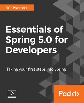Essentials of Spring 5.0 for Developers