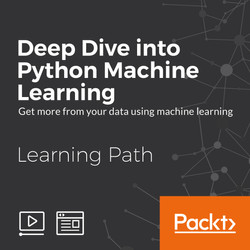 Learning Path: Deep Dive into Python Machine Learning