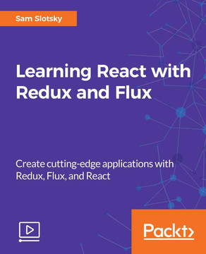 Learning React with Redux and Flux: Create cutting-edge applications with Redux, Flux, and React