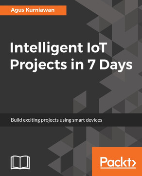 Intelligent IoT Projects in 7 Days [Book]