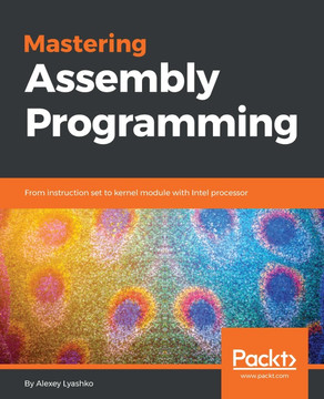 Mastering Assembly Programming [Book]