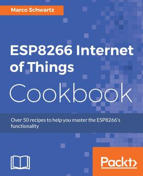 ESP8266 Internet of Things Cookbook [Book]