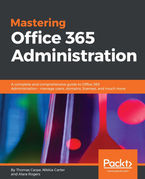 Mastering Office 365 Administration [Book]