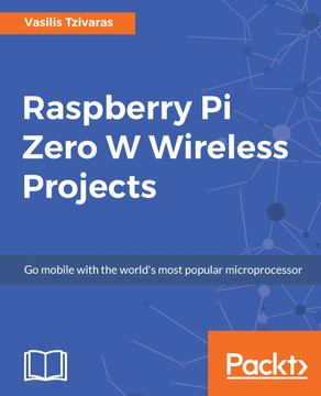 Raspberry Pi Zero W Wireless Projects [Book]