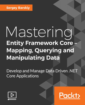 Mastering Entity Framework Core – Mapping, Querying and Manipulating Data