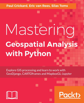 Mastering Geospatial Analysis with Python [Book]