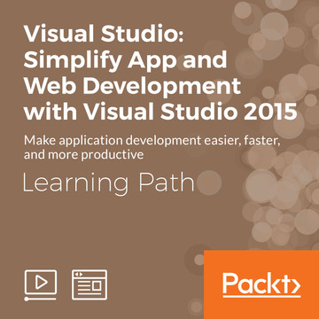 Learning Path: Visual Studio: Simplify App and Web Development with Visual Studio 2015