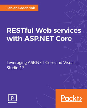 RESTful Web services with ASP.NET Core: Leveraging ASP.NET Core and Visual Studio 17