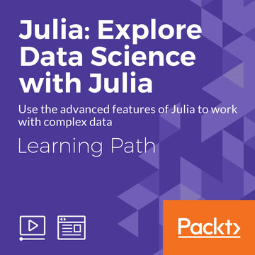 Learning Path: Julia: Explore Data Science with Julia