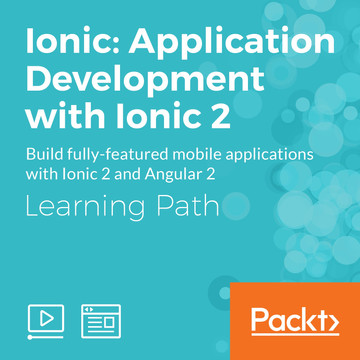 Learning Path: Ionic: Application Development with Ionic 2