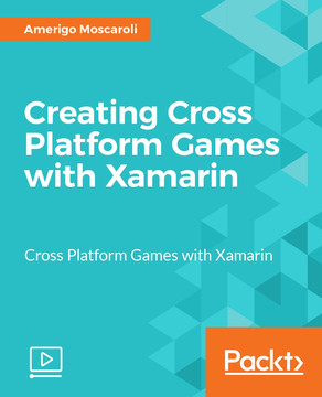 Creating Cross Platform Games with Xamarin