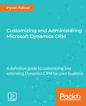 Customizing and Administering Microsoft Dynamics CRM