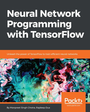 Neural Network Programming with TensorFlow [Book]