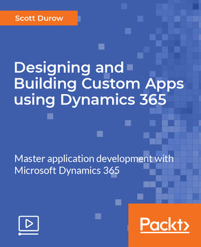 Designing and Building Custom Apps using Dynamics 365