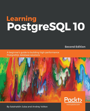 Learning PostgreSQL 10 - Second Edition [Book]