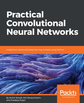 Practical Convolutional Neural Networks [Book]