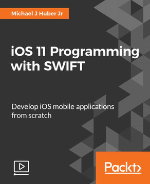 iOS 11 Programming with SWIFT: Develop iOS mobile applications from scratch