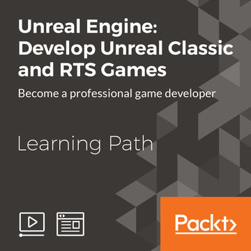 Learning Path: Unreal Engine: Develop Unreal Classic and RTS