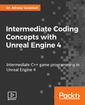 Intermediate Coding Concepts with Unreal Engine 4