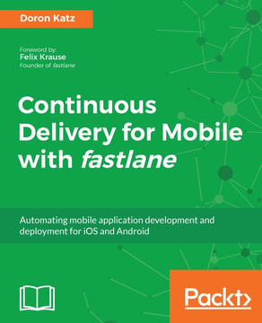 Continuous Delivery for Mobile with fastlane [Book]