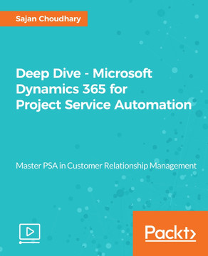 Deep Dive - Microsoft Dynamics 365 for Project Service Automation