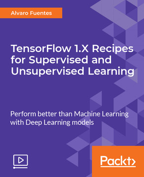 TensorFlow 1.X Recipes for Supervised and Unsupervised Learning