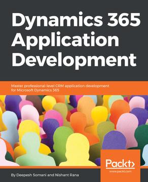 Dynamics 365 Application Development [Book]