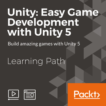 Learning Path: Unity: Easy Game Development with Unity 5