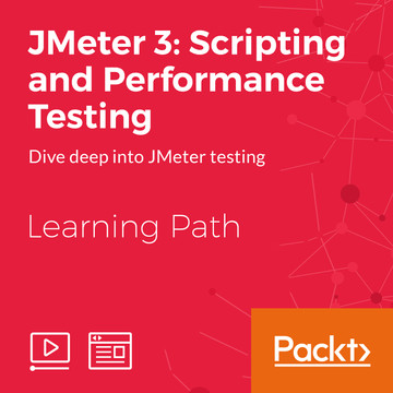Learning Path: JMeter 3: Scripting and Performance Testing