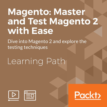 Learning Path: Magento: Master and Test Magento 2 with Ease