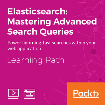 Learning Path: Elasticsearch: Mastering Advanced Search Queries