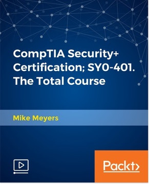 CompTIA Security+ Certification; SY0-401. The Total Course
