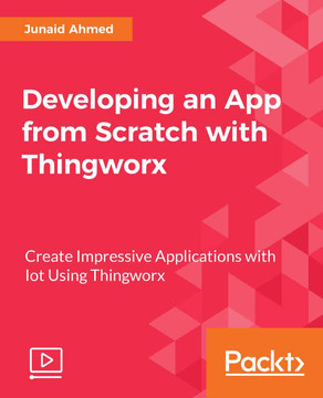 Developing an App from Scratch with ThingWorx [Video]