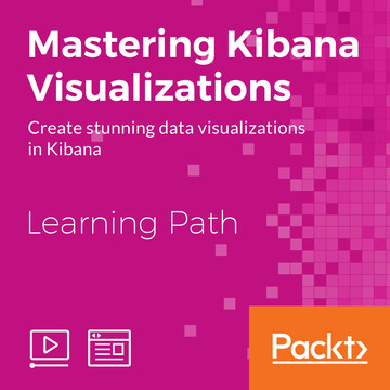 Learning Path: Mastering Kibana Visualizations [Video]