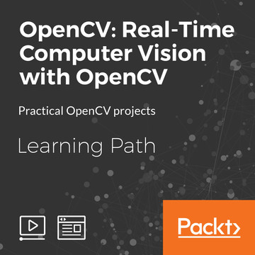Learning Path: OpenCV: Real-Time Computer Vision with OpenCV