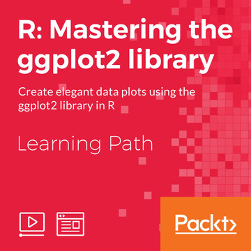 Learning Path: R: Mastering the ggplot2 Library