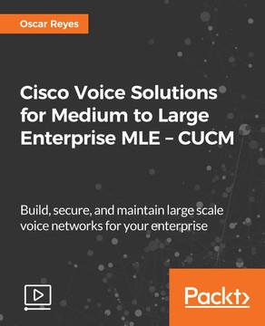 Cisco Voice Solutions for Medium to Large Enterprise MLE – CUCM