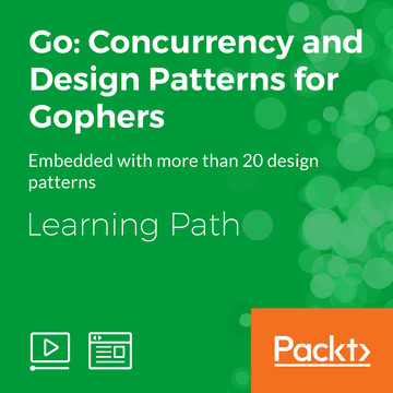 Learning Path: Go: Concurrency and Design Patterns for Gophers