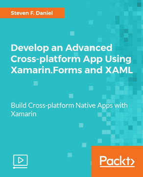 Develop an Advanced Cross-platform App Using Xamarin.Forms and XAML
