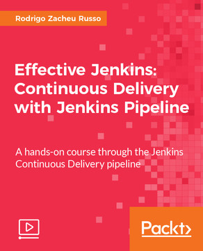 Effective Jenkins: Continuous Delivery with Jenkins Pipeline: A hands-on course through the Jenkins Continuous Delivery pipeline
