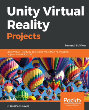 Unity Virtual Reality Projects - Second Edition [Book]