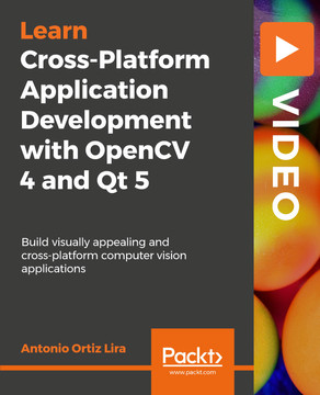 Cross-Platform Application Development with OpenCV 4 and Qt 5